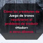 Cómo los creadores de Juego de tronos resolvieron el problema de traducir Hodor a otros idiomas