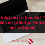 How to make money as a translator in 7 ways: Where can you head your business once it's Stagnant?