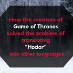 How the creators of Game of thrones solved the problem of translatinf Hodor into other languages